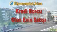 Kredi Borcu Olan Evin Satışı