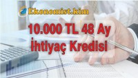 10.000 TL 48 Ay Vadeli İhtiyaç Kredisi Karşılaştırma 2019