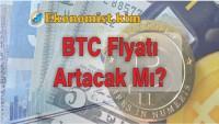 BTC Bitcoin Fiyatı Artacak Mı?