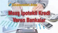 Maaş İpotekli Kredi Veren Bankalar