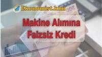 Üretim İşletmelerine Faizsiz Devlet Destekli Makine Teçhizat Kredisi